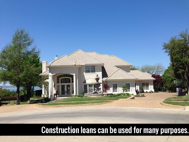 Construction loans can be used for many purposes